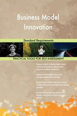 5STARCooks: Business Model Innovation Standard Requirements, Gerardus Blokdyk