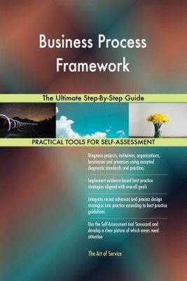 5STARCooks: Business Process Framework The Ultimate Step-By-Step Guide, Gerardus Blokdyk