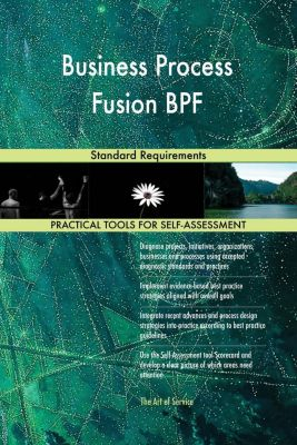 5STARCooks: Business Process Fusion BPF Standard Requirements, Gerardus Blokdyk