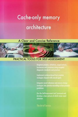 5STARCooks: Cache-only memory architecture A Clear and Concise Reference, Gerardus Blokdyk