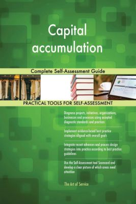 5STARCooks: Capital accumulation Complete Self-Assessment Guide, Gerardus Blokdyk