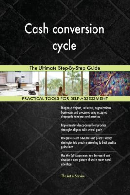 5STARCooks: Cash conversion cycle The Ultimate Step-By-Step Guide, Gerardus Blokdyk