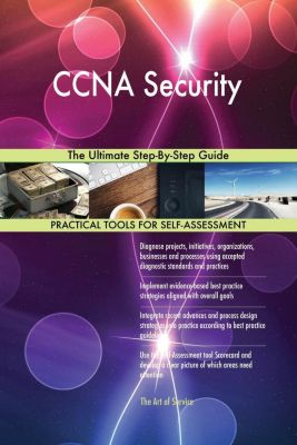 5STARCooks: CCNA Security The Ultimate Step-By-Step Guide, Gerardus Blokdyk