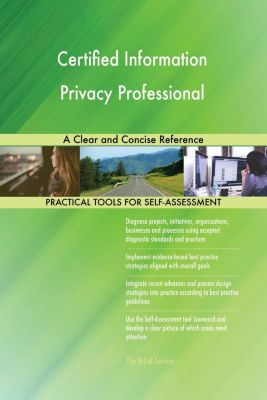 5STARCooks: Certified Information Privacy Professional A Clear and Concise Reference, Gerardus Blokdyk