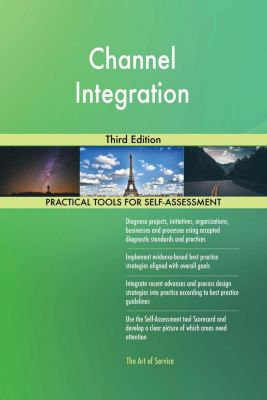 5STARCooks: Channel Integration Third Edition, Gerardus Blokdyk
