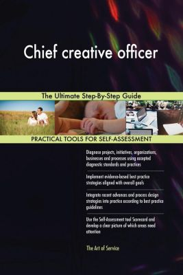 5STARCooks: Chief creative officer The Ultimate Step-By-Step Guide, Gerardus Blokdyk