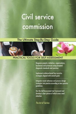 5STARCooks: Civil service commission The Ultimate Step-By-Step Guide, Gerardus Blokdyk
