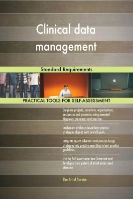 5STARCooks: Clinical data management Standard Requirements, Gerardus Blokdyk