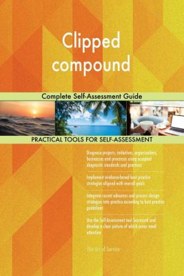 5STARCooks: Clipped compound Complete Self-Assessment Guide, Gerardus Blokdyk