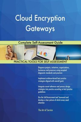 5STARCooks: Cloud Encryption Gateways Complete Self-Assessment Guide, Gerardus Blokdyk