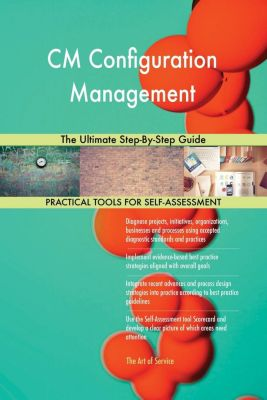 5STARCooks: CM Configuration Management The Ultimate Step-By-Step Guide, Gerardus Blokdyk