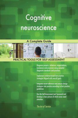 5STARCooks: Cognitive neuroscience A Complete Guide, Gerardus Blokdyk