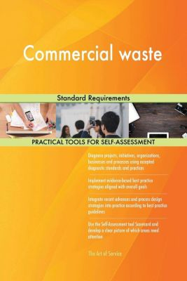 5STARCooks: Commercial waste Standard Requirements, Gerardus Blokdyk