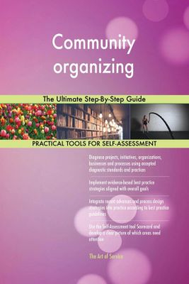 5STARCooks: Community organizing The Ultimate Step-By-Step Guide, Gerardus Blokdyk