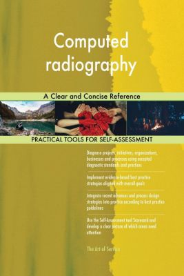 5STARCooks: Computed radiography A Clear and Concise Reference, Gerardus Blokdyk
