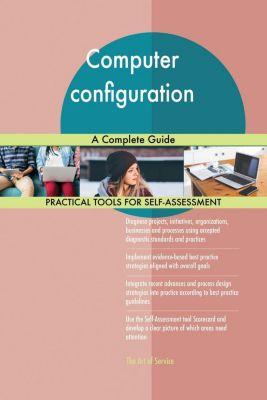 5STARCooks: Computer configuration A Complete Guide, Gerardus Blokdyk