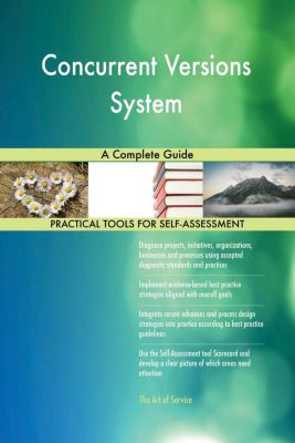 5STARCooks: Concurrent Versions System A Complete Guide, Gerardus Blokdyk