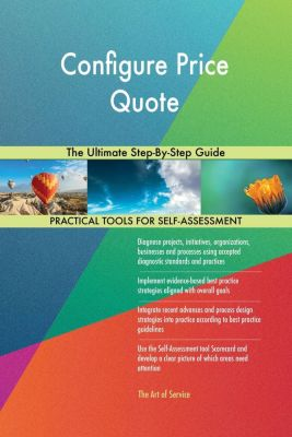5STARCooks: Configure Price Quote The Ultimate Step-By-Step Guide, Gerardus Blokdyk