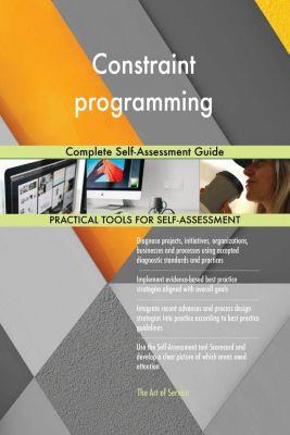 5STARCooks: Constraint programming Complete Self-Assessment Guide, Gerardus Blokdyk
