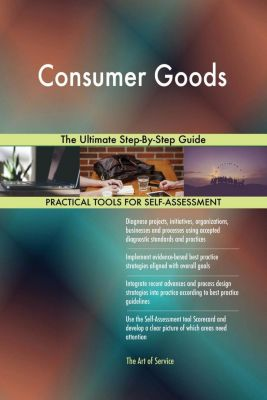 5STARCooks: Consumer Goods The Ultimate Step-By-Step Guide, Gerardus Blokdyk