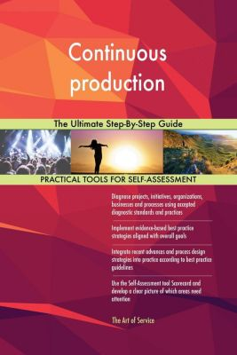 5STARCooks: Continuous production The Ultimate Step-By-Step Guide, Gerardus Blokdyk