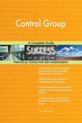5STARCooks: Control Group A Complete Guide, Gerardus Blokdyk