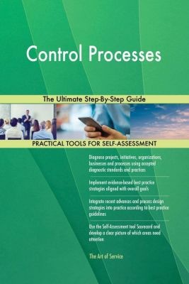 5STARCooks: Control Processes The Ultimate Step-By-Step Guide, Gerardus Blokdyk