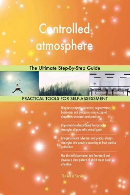 5STARCooks: Controlled atmosphere The Ultimate Step-By-Step Guide, Gerardus Blokdyk