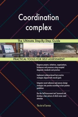 5STARCooks: Coordination complex The Ultimate Step-By-Step Guide, Gerardus Blokdyk