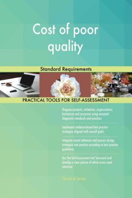 5STARCooks: Cost of poor quality Standard Requirements, Gerardus Blokdyk