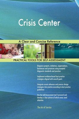 5STARCooks: Crisis Center A Clear and Concise Reference, Gerardus Blokdyk