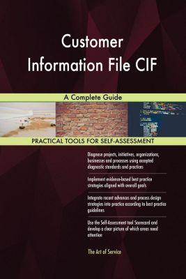 5STARCooks: Customer Information File CIF A Complete Guide, Gerardus Blokdyk