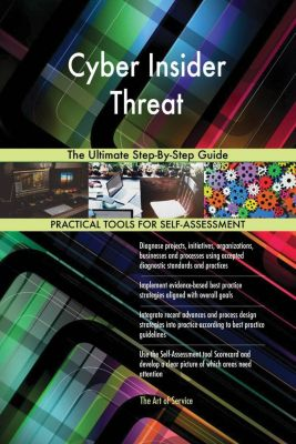 5STARCooks: Cyber Insider Threat The Ultimate Step-By-Step Guide, Gerardus Blokdyk