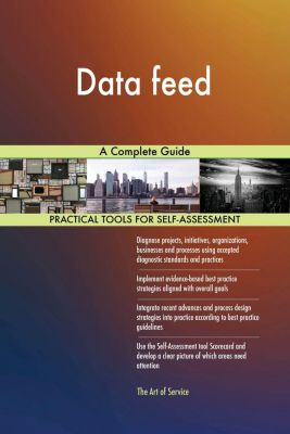 5STARCooks: Data feed A Complete Guide, Gerardus Blokdyk