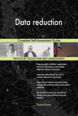 5STARCooks: Data reduction Complete Self-Assessment Guide, Gerardus Blokdyk