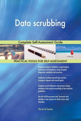 5STARCooks: Data scrubbing Complete Self-Assessment Guide, Gerardus Blokdyk