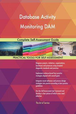 5STARCooks: Database Activity Monitoring DAM Complete Self-Assessment Guide, Gerardus Blokdyk