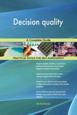 5STARCooks: Decision quality A Complete Guide, Gerardus Blokdyk