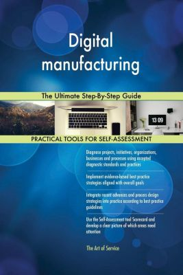 5STARCooks: Digital manufacturing The Ultimate Step-By-Step Guide, Gerardus Blokdyk