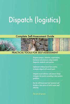 5STARCooks: Dispatch (logistics) Complete Self-Assessment Guide, Gerardus Blokdyk