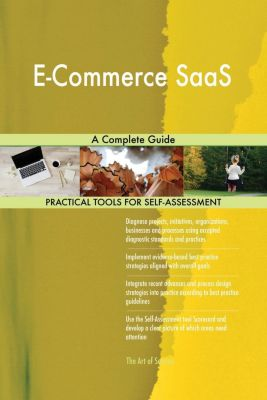 5STARCooks: E-Commerce SaaS A Complete Guide, Gerardus Blokdyk