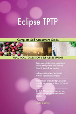 5STARCooks: Eclipse TPTP Complete Self-Assessment Guide, Gerardus Blokdyk