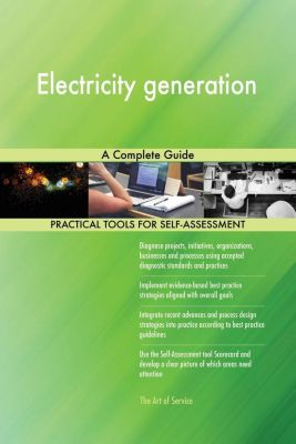 5STARCooks: Electricity generation A Complete Guide, Gerardus Blokdyk
