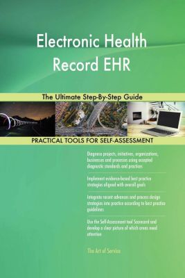 5STARCooks: Electronic Health Record EHR The Ultimate Step-By-Step Guide, Gerardus Blokdyk