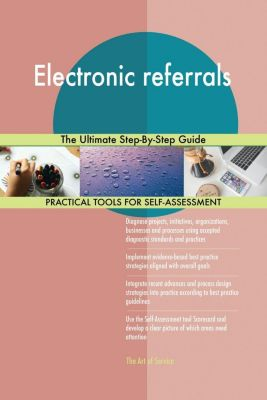5STARCooks: Electronic referrals The Ultimate Step-By-Step Guide, Gerardus Blokdyk