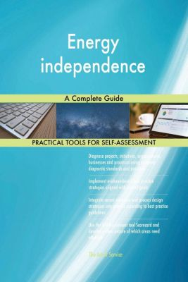 5STARCooks: Energy independence A Complete Guide, Gerardus Blokdyk