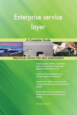 5STARCooks: Enterprise service layer A Complete Guide, Gerardus Blokdyk
