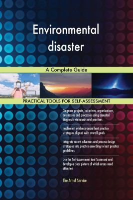 5STARCooks: Environmental disaster A Complete Guide, Gerardus Blokdyk