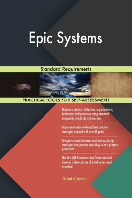 5STARCooks: Epic Systems Standard Requirements, Gerardus Blokdyk