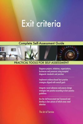 5STARCooks: Exit criteria Complete Self-Assessment Guide, Gerardus Blokdyk